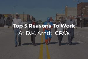 Top 5 Reasons to work at DK Arndt, CPA's