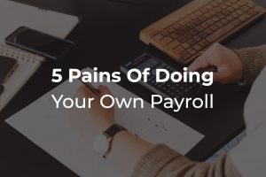 5 Pains of Doing Your Own Payroll