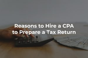 Reasons to hire a CPA to prepare a tax return