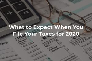 What to Expect When You File Your Taxes for 2020